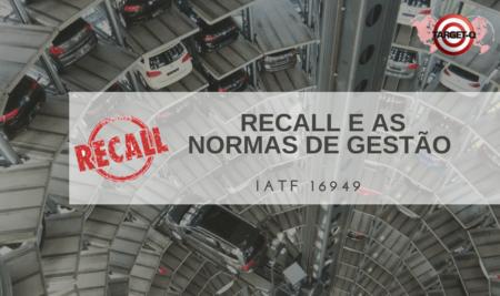 IATF-16949 Os Recall's de veículos e as Certificações de Qualidade!